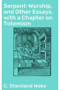 bw-serpentworship-and-other-essays-with-a-chapter-on-totemism-good-press-4064066231545