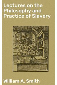 bw-lectures-on-the-philosophy-and-practice-of-slavery-good-press-4064066157074