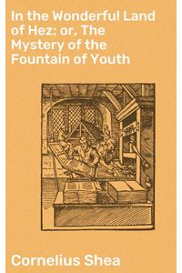 bw-in-the-wonderful-land-of-hez-or-the-mystery-of-the-fountain-of-youth-good-press-4064066137366