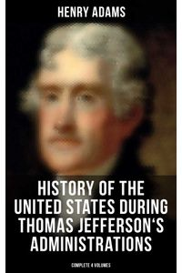 bw-history-of-the-united-states-during-thomas-jeffersons-administrations-complete-4-volumes-musaicum-books-9788027241064
