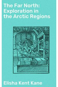 bw-the-far-north-exploration-in-the-arctic-regions-good-press-4064066216085