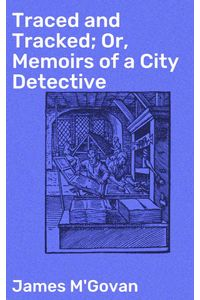 bw-traced-and-tracked-or-memoirs-of-a-city-detective-good-press-4064066231002