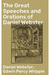 bw-the-great-speeches-and-orations-of-daniel-webster-good-press-4057664571014