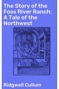 bw-the-story-of-the-foss-river-ranch-a-tale-of-the-northwest-good-press-4057664570352