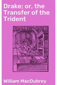 bw-drake-or-the-transfer-of-the-trident-good-press-4064066136628