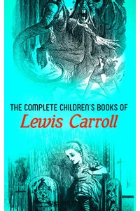 bw-the-complete-childrens-books-of-lewis-carroll-illustrated-edition-eartnow-4057664178350