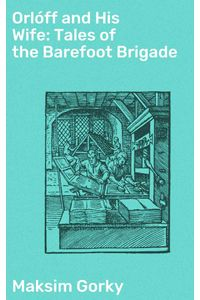 bw-orloacuteff-and-his-wife-tales-of-the-barefoot-brigade-good-press-4064066135515