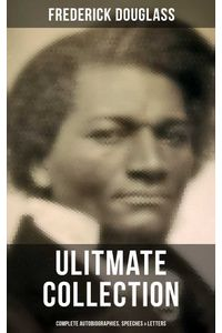 bw-frederick-douglas-ultimate-collection-complete-autobiographies-speeches-amp-letters-musaicum-books-9788027240524