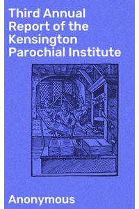 bw-third-annual-report-of-the-kensington-parochial-institute-good-press-4064066156602