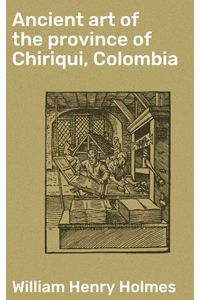 bw-ancient-art-of-the-province-of-chiriqui-colombia-good-press-4064066238834