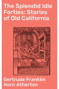 bw-the-splendid-idle-forties-stories-of-old-california-good-press-4057664570970