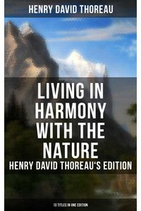 bw-living-in-harmony-with-the-nature-henry-david-thoreaus-edition-13-titles-in-one-edition-musaicum-books-9788027224951