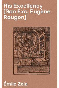 bw-his-excellency-son-exc-eugegravene-rougon-good-press-4064066231729