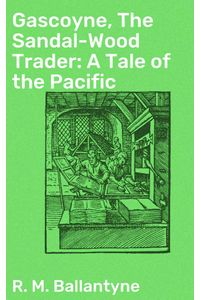 bw-gascoyne-the-sandalwood-trader-a-tale-of-the-pacific-good-press-4057664569943