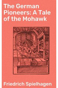 bw-the-german-pioneers-a-tale-of-the-mohawk-good-press-4064066142780