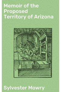 bw-memoir-of-the-proposed-territory-of-arizona-good-press-4064066177317