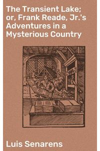 bw-the-transient-lake-or-frank-reade-jrs-adventures-in-a-mysterious-country-good-press-4064066135539