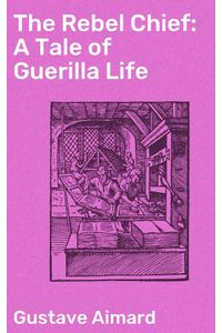 bw-the-rebel-chief-a-tale-of-guerilla-life-good-press-4064066139278