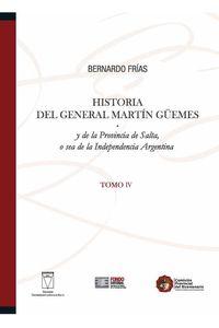 bw-historia-del-general-martiacuten-guumlemes-y-de-la-provincia-de-salta-tomo-iv-ediciones-universidad-catlica-de-salta-9789871929894