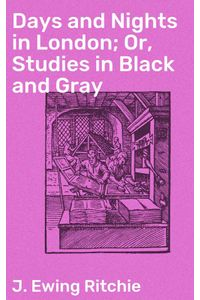 bw-days-and-nights-in-london-or-studies-in-black-and-gray-good-press-4064066237288