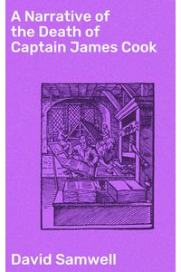 bw-a-narrative-of-the-death-of-captain-james-cook-good-press-4064066237851
