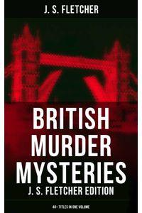 bw-british-murder-mysteries-j-s-fletcher-edition-40-titles-in-one-volume-musaicum-books-9788027219926