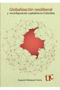 bw-globalizacioacuten-neoliberal-y-reconfiguracioacuten-capitalista-en-colombia-editorial-universidad-del-cauca-9789587322446