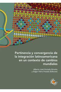 bw-pertinencia-y-convergencia-de-la-integracioacuten-latinoamericana-en-un-contexto-de-cambios-mundiales-fondo-editorial-ediciones-universidad-cooperativa-9789587602364