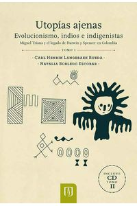 bw-utopiacuteas-ajenas-evolucionismo-indios-e-indigenistas-u-de-los-andes-9789587740547