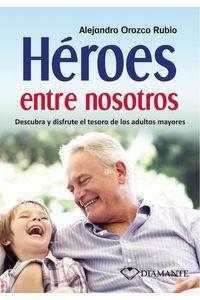 bw-heacuteroes-entre-nosotros-ediciones-selectas-diamante-sa-de-cv-9786077627777