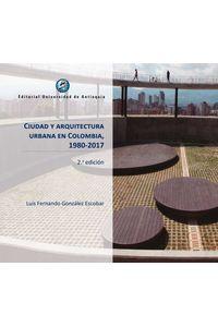 bw-ciudad-y-arquitectura-urbana-en-colombia-19802017-u-de-antioquia-9789587148787