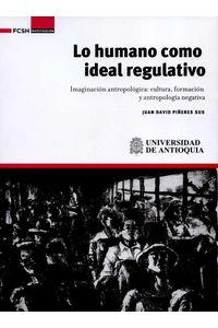 bw-lo-humano-como-ideal-regulativo-universidad-de-antioquia-facultad-de-ciencias-sociales-y-humanas-9789585413115