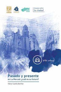 bw-pasado-y-presente-en-la-merced-iquestcuaacutel-es-su-futuro-unam-programa-universitario-de-estudios-sobre-la-ciudad-9786073024662