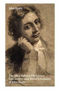 bw-the-man-behind-the-lyrics-life-letters-and-literary-remains-of-john-keats-eartnow-9788026839682