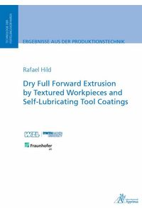 bw-dry-full-forward-extrusion-by-textured-workpieces-and-selflubricating-tool-coatings-apprimus-wissenschaftsverlag-9783863599058