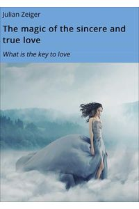 bw-the-magic-of-the-sincere-and-true-love-bookrix-9783739660554