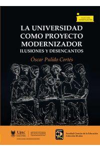 bw-la-universidad-como-proyecto-modernizador-editorial-de-la-universidad-pedaggica-y-tecnolgica-de-colombia-uptc-9789586603959