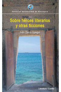bw-sobre-heacuteroes-literarios-y-otras-ficciones-u-de-antioquia-9789587149715