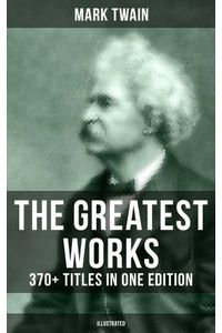 bw-the-greatest-works-of-mark-twain-370-titles-in-one-edition-illustrated-musaicum-books-9788027230952