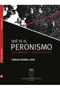 bw-queacute-es-el-peronismo-una-mirada-transpoliacutetica-ediciones-universidad-catlica-de-salta-9789506231491