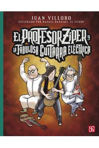bw-el-profesor-ziacuteper-y-la-fabulosa-guitarra-eleacutectrica-fondo-de-cultura-econmica-9786071642233