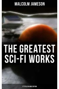 bw-the-greatest-scifi-works-of-malcolm-jameson-ndash-17-titles-in-one-edition-musaicum-books-9788027220373