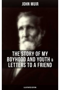 bw-john-muir-the-story-of-my-boyhood-and-youth-amp-letters-to-a-friend-illustrated-edition-musaicum-books-9788075838124