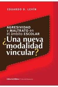 bw-agresividad-y-maltrato-en-el-aacutembito-escolar-iquestuna-nueva-modalidad-vincular-editorial-biblos-9789507869686