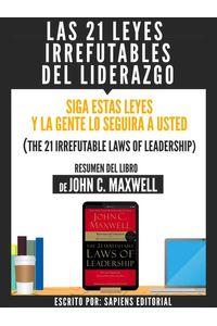 bw-las-21-leyes-irrefutables-del-liderazgo-siga-estas-leyes-y-la-gente-lo-seguira-a-usted-the-21-irrefutable-laws-of-leadership-resumen-del-libro-de-john-c-maxwell-sapiens-editorial-9783962174361