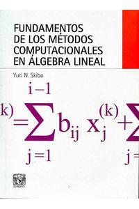 bw-fundamentos-de-los-meacutetodos-computacionales-en-aacutelgebra-lineal-unam-direccin-general-de-publicaciones-y-fomento-editorial-9786073018722