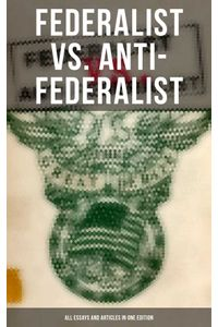 bw-federalist-vs-antifederalist-all-essays-and-articles-in-one-edition-musaicum-books-9788027241552