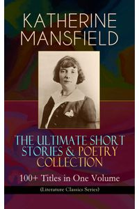 bw-katherine-mansfield-ndash-the-ultimate-short-stories-amp-poetry-collection-100-titles-in-one-volume-literature-classics-series-eartnow-9788026865780