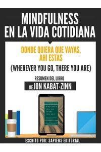 bw-mindfulness-en-la-vida-cotidiana-donde-quiera-que-vayas-ahi-estas-wherever-you-go-there-you-are-resumen-del-libro-de-jon-kabatzinn-sapiens-editorial-9783962174378