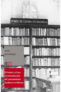 bw-el-fondo-la-casa-y-la-introduccioacuten-del-pensamiento-moderno-y-universal-al-espantildeol-fondo-de-cultura-econmica-9786071642561